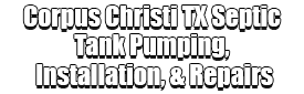 Corpus Christi TX Septic Tank Pumping, Installation, & Repairs Logo-We offer Septic Service & Repairs, Septic Tank Installations, Septic Tank Cleaning, Commercial, Septic System, Drain Cleaning, Line Snaking, Portable Toilet, Grease Trap Pumping & Cleaning, Septic Tank Pumping, Sewage Pump, Sewer Line Repair, Septic Tank Replacement, Septic Maintenance, Sewer Line Replacement, Porta Potty Rentals, and more.